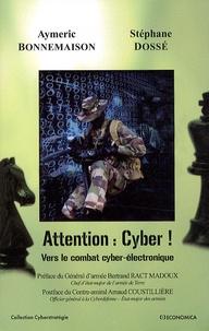 Aymeric Bonnemaison et Stéphane Dossé - Attention : Cyber ! - Vers le combat cyber-électronique.