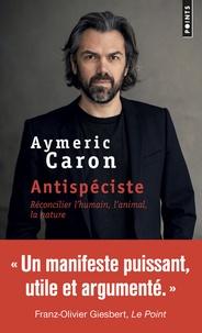Aymeric Caron - Antispéciste - Réconcilier l'humain, l'animal, la nature.