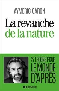 Aymeric Caron - La Revanche de la nature - 27 leçons pour le monde d'après.