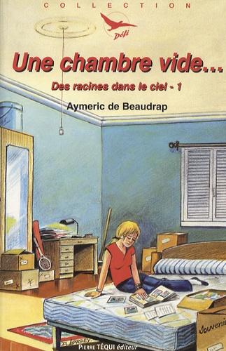 Aymeric de Beaudrap - Des racines dans le ciel Tome 1 : Une Chambre vide....