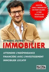 Aymeric Dutrey - Immobilier - Atteindre l'indépendance financière avec l'investissement immobilier locatif.