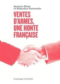 Aymeric Elluin et Sébastien Fontenelle - Ventes d'armes, une honte française.