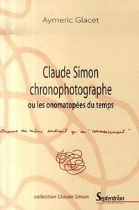 Aymeric Glacet - Claude Simon chronophotographe - Ou les onomatopées du temps.