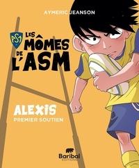 Aymeric Jeanson - Les Mômes de l'ASM  : Alexis premier soutien.