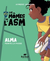 Aymeric Jeanson - Les Mômes de l'ASM  : Alma - Feinte la passe.
