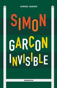 Aymeric Jeanson - Simon garçon invisible.