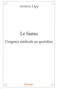 Aymeric Lapp - Le samu - L'urgence médicale au quotidien.