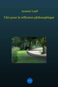 Aymeric Lauff - Clés pour la réflexion philosophique.