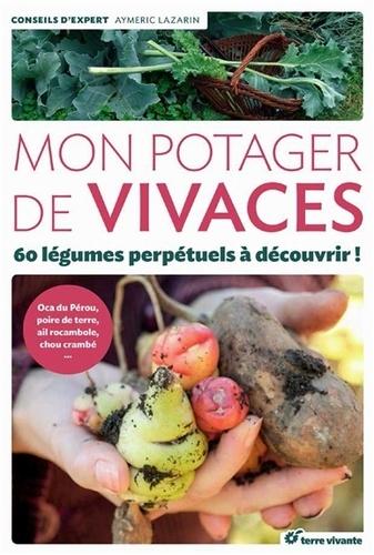 Mon potager de vivaces. 60 légumes perpétuels à découvrir !