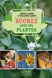 Aymeric Lazarin et Guillaume Lazarin - Sucrez avec vos plantes.