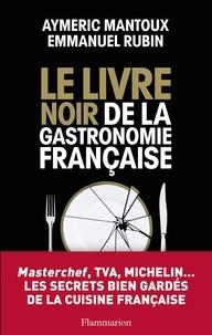 Aymeric Mantoux et Emmanuel Rubin - Le Livre noir de la gastronomie française.