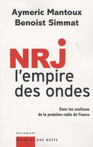Aymeric Mantoux et Benoist Simmat - NRJ, l'empire des ondes - Dans les coulisses de la première radio de France.