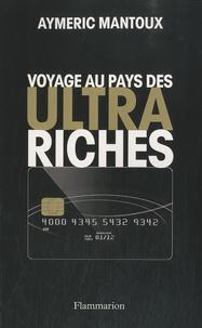 Aymeric Mantoux - Voyage au pays des ultra-riches.