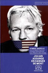 Aymeric Monville - Julian Assange en danger de mort.