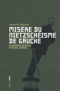 Aymeric Monville - Misère du nietzschéisme de gauche - De Georges Bataille à Michel Onfray.