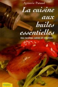 Aymeric Pataud - La cuisine aux huiles essentielles - Des recettes saines et créatives.