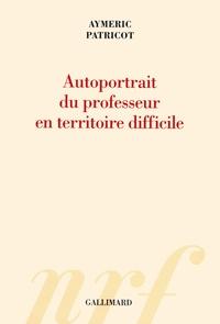 Aymeric Patricot - Autoportrait du professeur en territoire difficile.