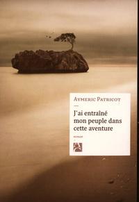 Aymeric Patricot - J'ai entraîné mon peuple dans cette aventure.