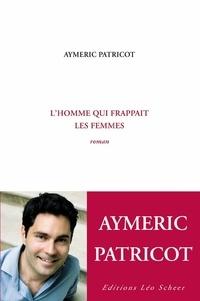 Aymeric Patricot - L'homme qui frappait les femmes - Suivi de l'insoutenable.