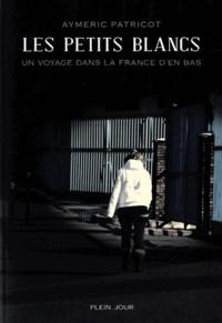 Aymeric Patricot - Les petits blancs - Un voyage dans la France d'en bas.