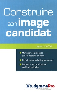 Aymeric Vincent - Construire son image candidat.