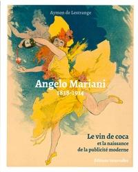 Aymon de Lestrange - Angelo Mariani 1838-1914 - Le vin de coca et la naissance de la publicité moderne.