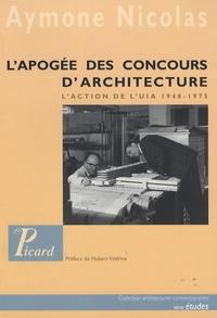 Aymone Nicolas - L'apogée des concours internationaux d'architecture - L'action de l'UIA 1948-1975.