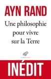 Ayn Rand - Une philosophie pour vivre sur la Terre.