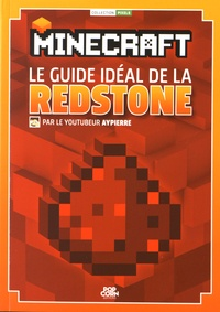 Aypierre - Minecraft - Le guide idéal de la redstone.