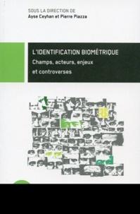 Ayse Ceyhan et Pierre Piazza - L'identification biométrique - Champs, acteurs, enjeux et controverses.