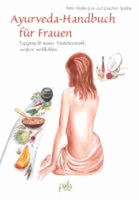 Ayurveda-Handbuch für Frauen - Typgerecht essen, rundum wohl fühlen.