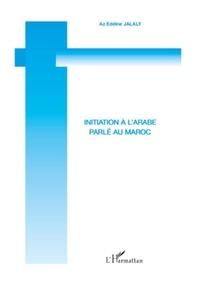 Az Eddine Jalaly - Initiation à l'arabe parlé au Maroc - Volume 1.