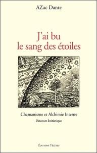 Azac Dante - J'ai bu le sang des étoiles - Chamanisme et Alchimie Interne. Parcours initiatique.