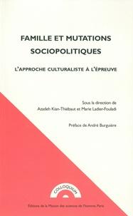 Azadeh Kian-Thiébaut et Marie Ladier-Fouladi - Famille et mutations sociopolitiques - L'approche culturaliste à l'épreuve.