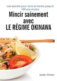 Azako Domo - Mincir sainement avec le régime Okinawa - Les secrets pour vivre en forme jusqu'à 100 ans et plus.