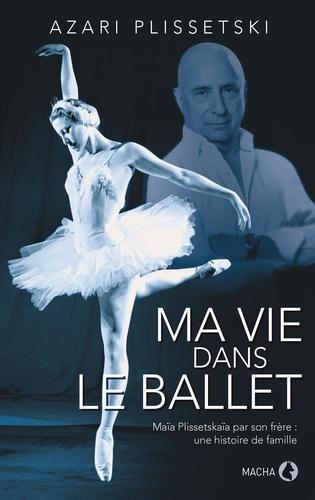 Ma vie dans le ballet. L'histoire de la famille Plissetski-Messerer