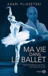 Azari Plissetski - Ma vie dans le ballet - L'histoire de la famille Plissetski-Messerer.