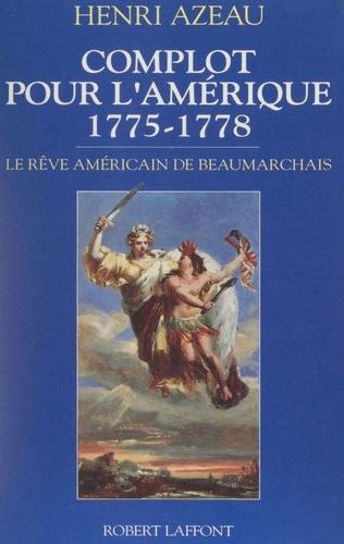Complot pour l'Amérique. 1775-1778, le rêve américain de Beaumarchais