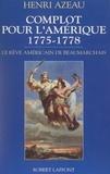 Azeau - Complot pour l'Amérique - 1775-1778, le rêve américain de Beaumarchais.