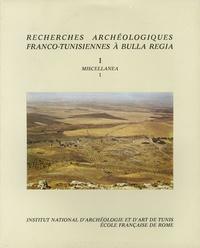 Azedine Beschaouch et Roger Hanoune - Recherches archéologiques franco-tunisiennes à Bulla Regia - Miscellanea 1.
