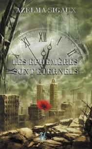Azelma Sigaux - Les éphémères sont éternels.