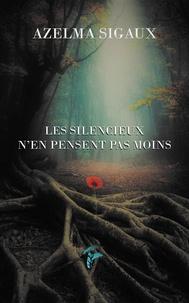Azelma Sigaux - Les silencieux n'en pensent pas moins.