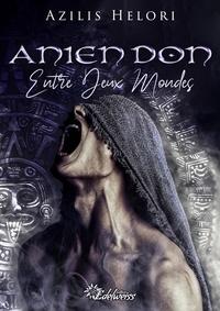 Azilis Helori - Anien Don 1 : Anien Don - Entre deux mondes.
