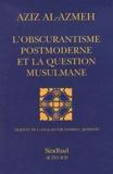 Aziz Al-Azmeh - L'obscurantisme postmoderne et la question musulmane.