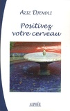 Aziz Djendli - Positivez votre cerveau - Pratique orientale de psychologie positive.