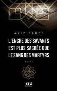 Aziz Farès - L'encre des savants est plus sacrée que le sang des martyrs.