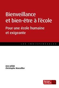 Aziz Jellab et Christophe Marsollier - Bienveillance et bien-être à l'école - Plaidoyer pour une éducation humaine et exigeante.