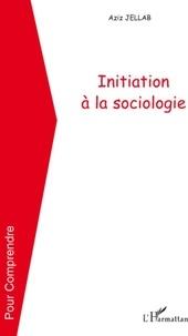Aziz Jellab - Initiation à la sociologie.