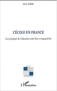 Aziz Jellab - L'école en France - La sociologie de l'éducation entre hier et aujourd'hui.
