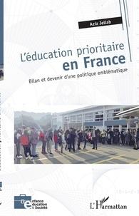 Aziz Jellab - L'éducation prioritaire en France - Bilan et devenir d'une politique emblématique.